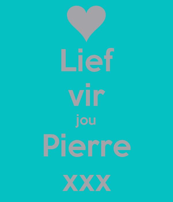 Lief vir jou Pierre xxx