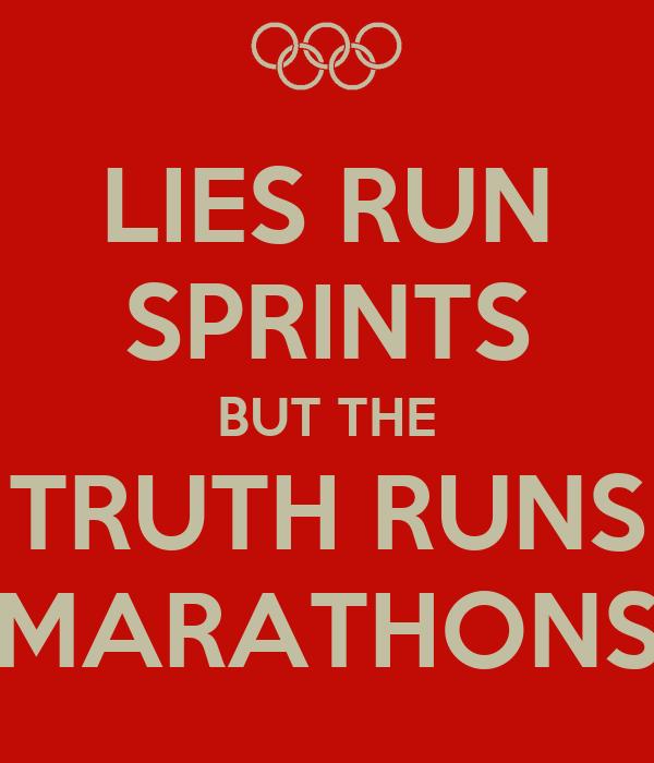 LIES RUN SPRINTS BUT THE TRUTH RUNS MARATHONS