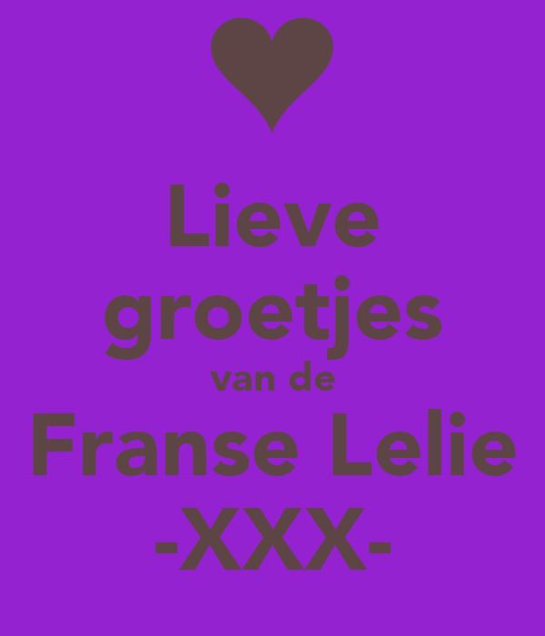 Lieve groetjes van de Franse Lelie -XXX-