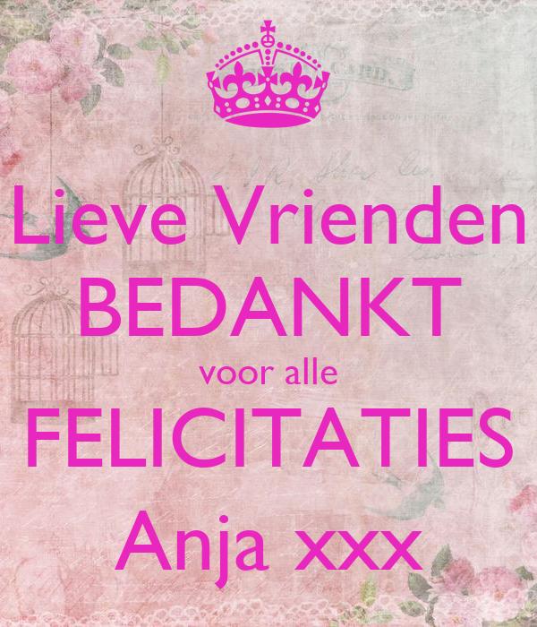 Lieve Vrienden BEDANKT voor alle FELICITATIES Anja xxx