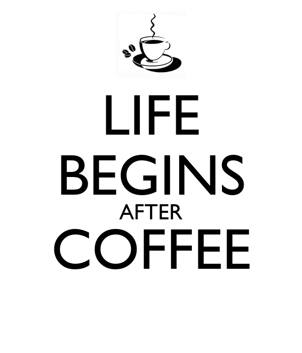 Bon LIFE BEGINS AFTER COFFEE