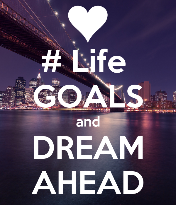 life goal and dream Whether you want to climb the corporate ladder, run a marathon for the first time, or simply become a better person, goal setting is a vital part of any effort to improve being able to.