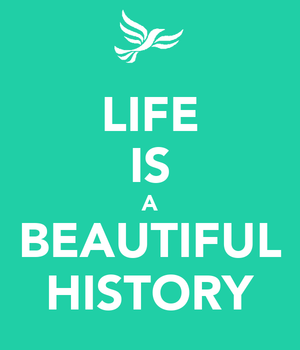LIFE IS A BEAUTIFUL HISTORY