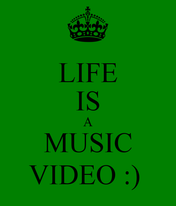 LIFE IS A MUSIC VIDEO :)
