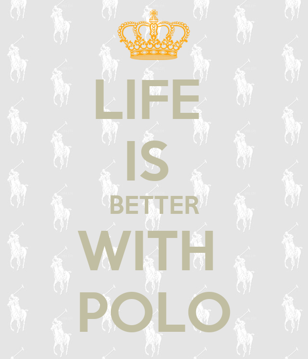 LIFE  IS  BETTER WITH  POLO