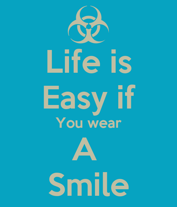 Life is Easy if You wear A  Smile