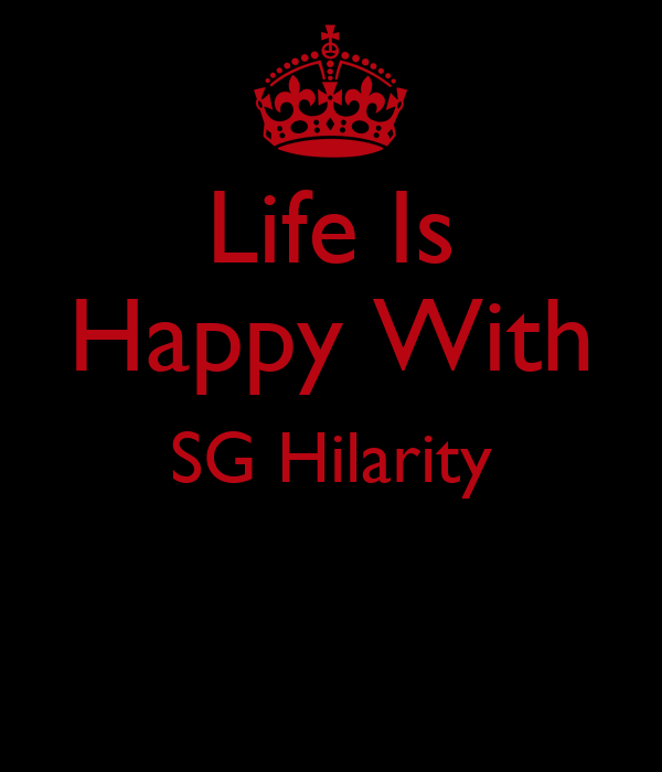 Life Is Happy With SG Hilarity