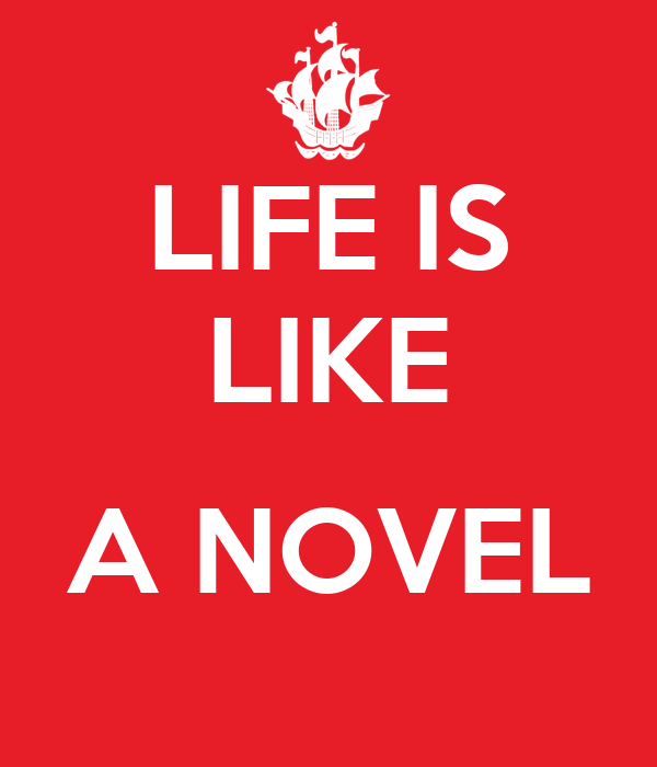 LIFE IS LIKE  A NOVEL