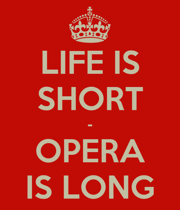 LIFE IS SHORT - OPERA IS LONG