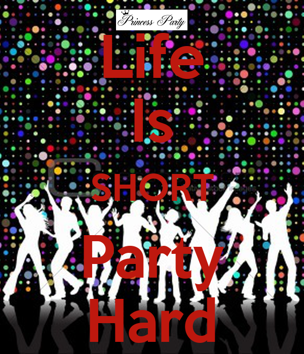 Life Is SHORT Party Hard