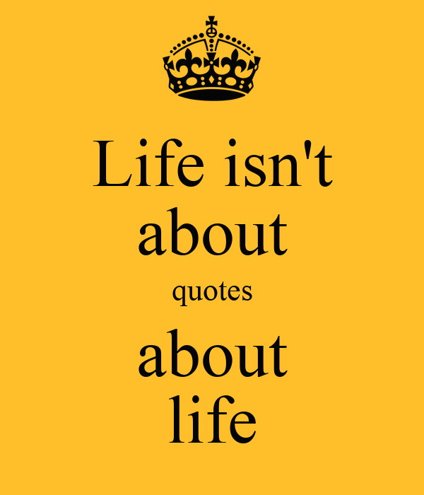 Life isn't about quotes about life