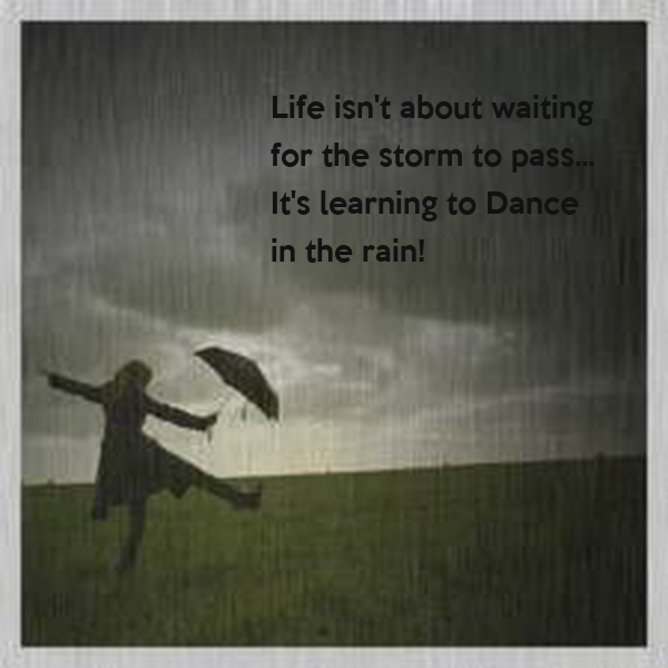 Life Isn T About Waiting For The Storm To Pass It S Learning To Dance In The Rain Poster