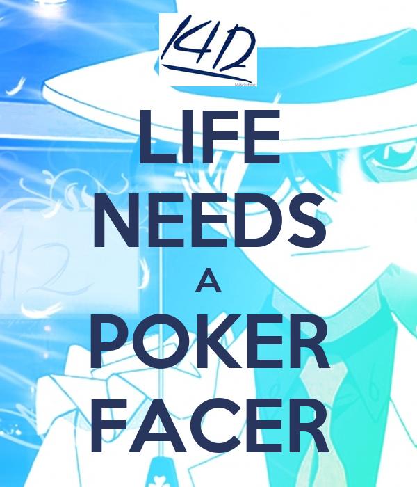 LIFE NEEDS A POKER FACER