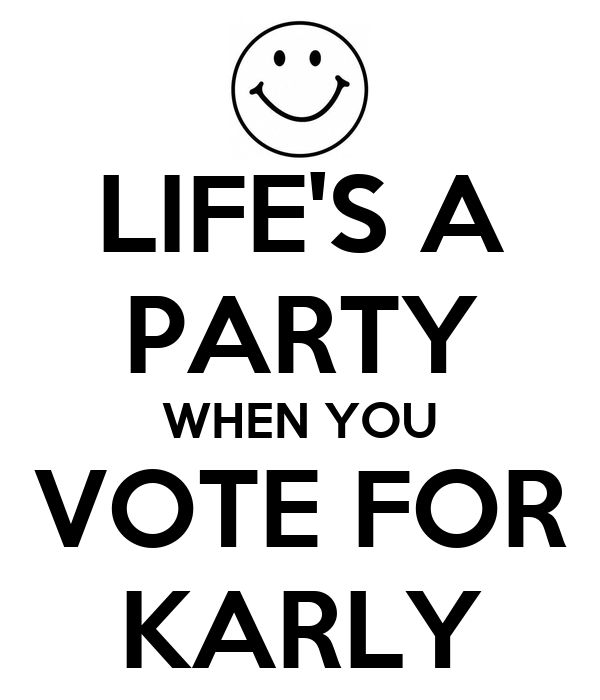 LIFE'S A PARTY WHEN YOU VOTE FOR KARLY