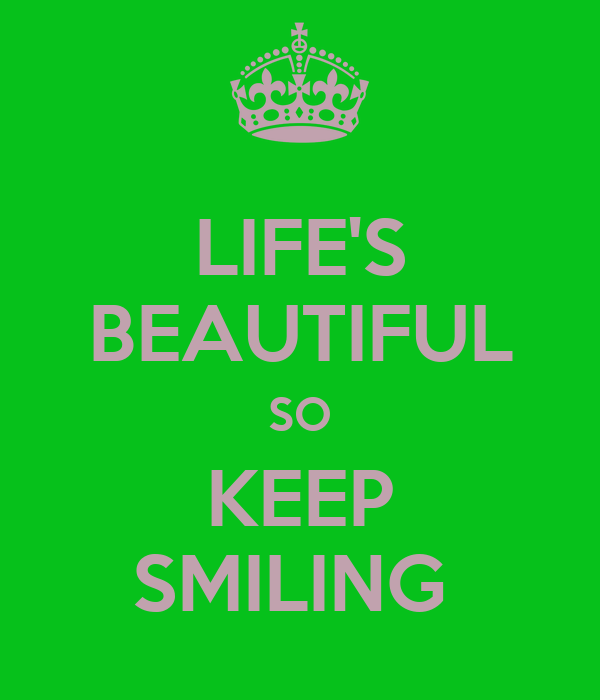 LIFE'S BEAUTIFUL SO KEEP SMILING
