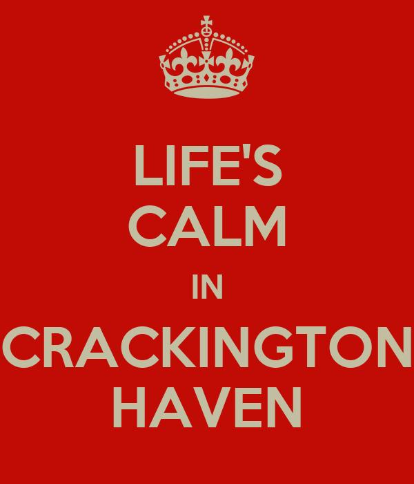 LIFE'S CALM IN CRACKINGTON HAVEN