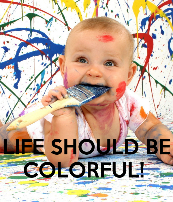 LIFE SHOULD BE COLORFUL!