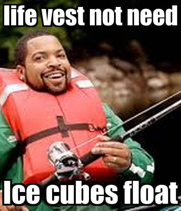life vest not need Ice cubes float