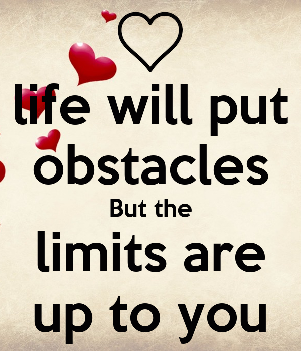 life will put obstacles But the limits are up to you