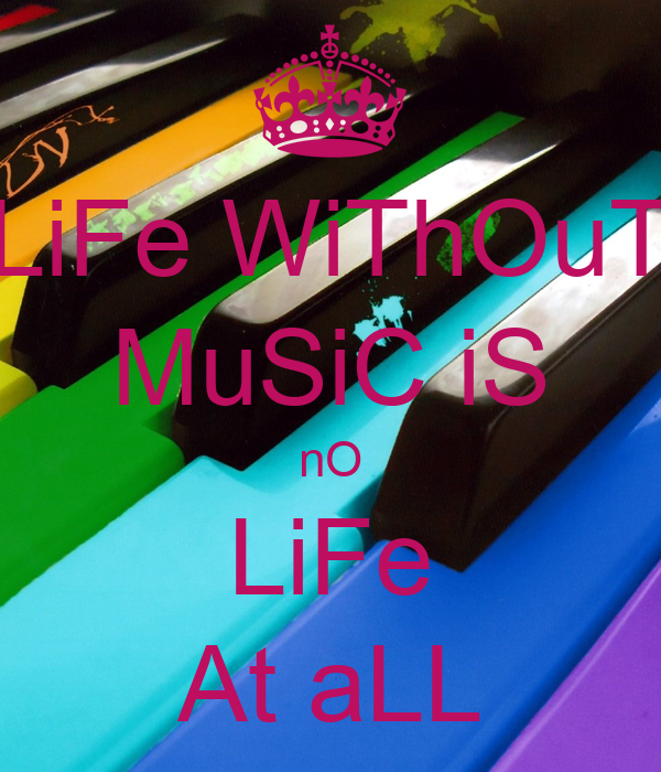 LiFe WiThOuT MuSiC iS nO LiFe At aLL