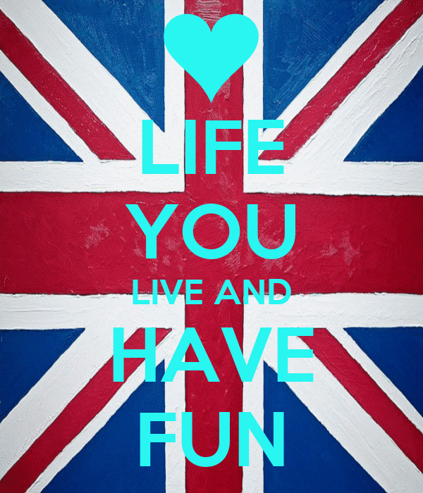 LIFE YOU LIVE AND HAVE FUN