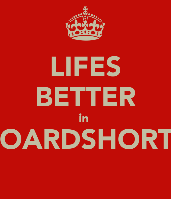 LIFES BETTER in  BOARDSHORTS