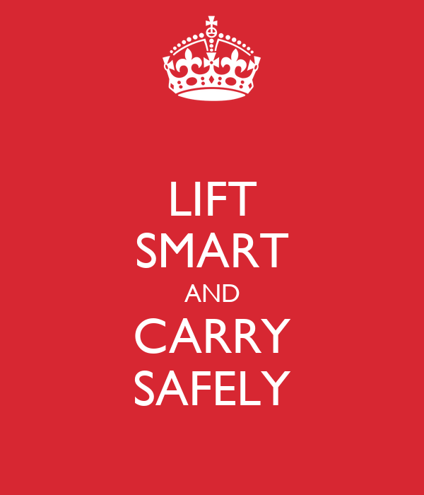 LIFT SMART AND CARRY SAFELY