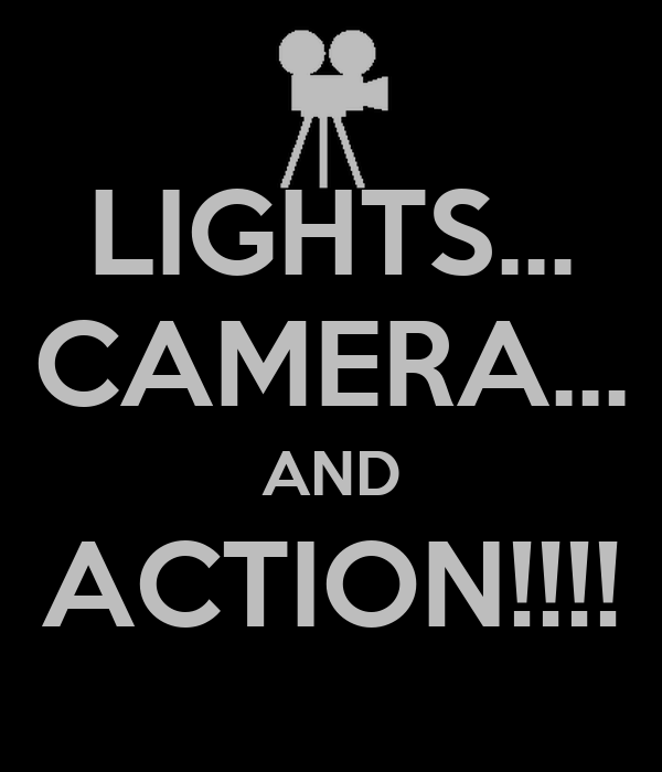 LIGHTS... CAMERA... AND ACTION!!!!