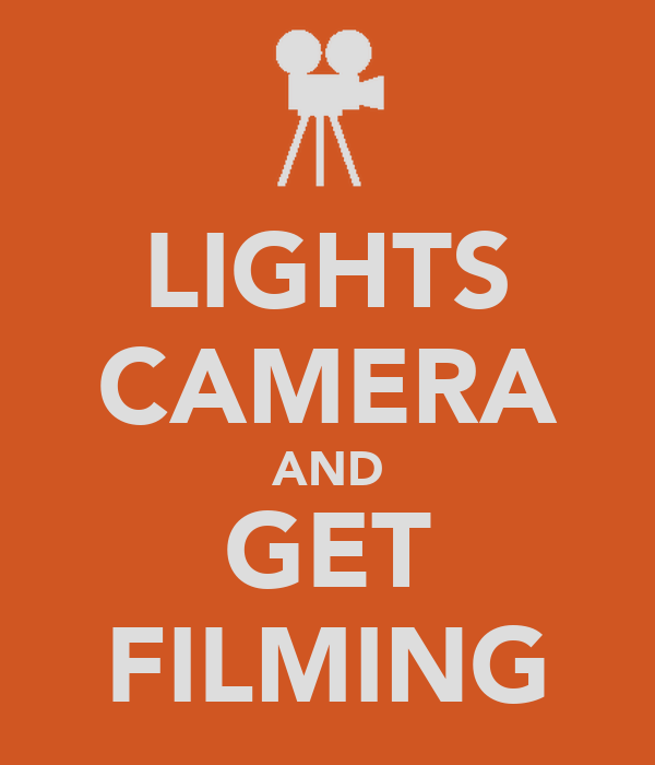 LIGHTS CAMERA AND GET FILMING