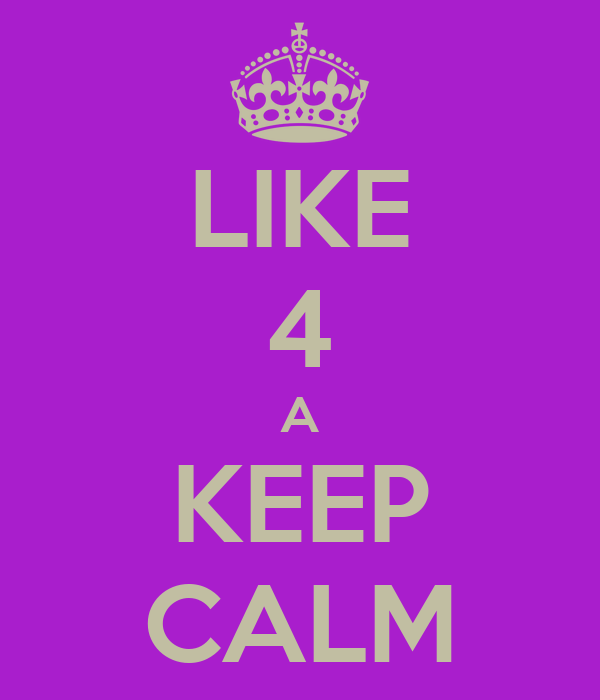 LIKE 4 A KEEP CALM