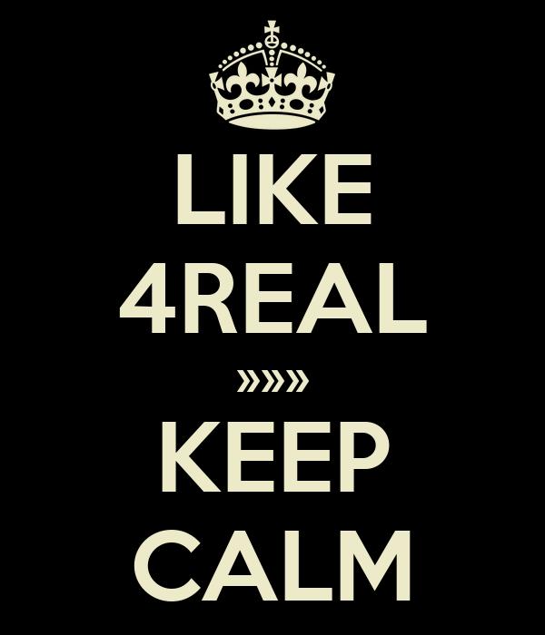 LIKE 4REAL »»» KEEP CALM