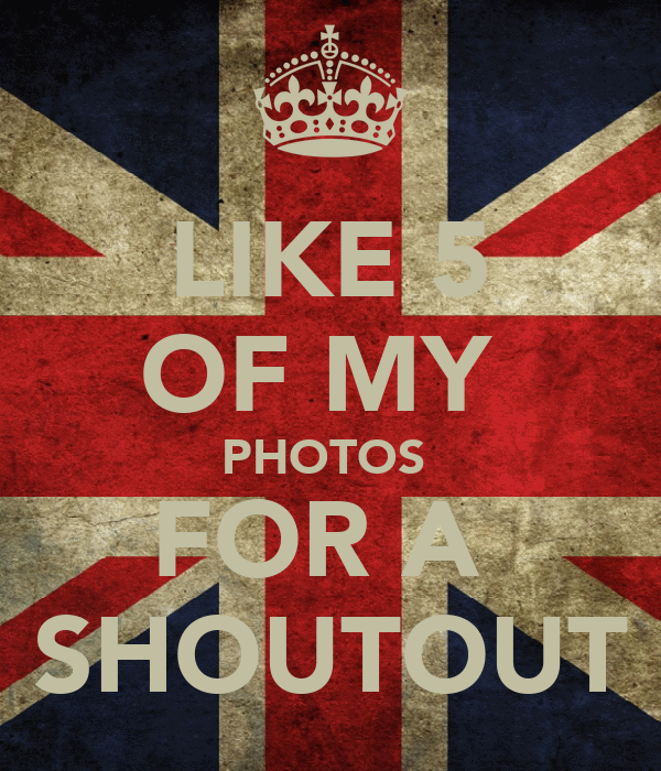 LIKE 5 OF MY  PHOTOS  FOR A  SHOUTOUT