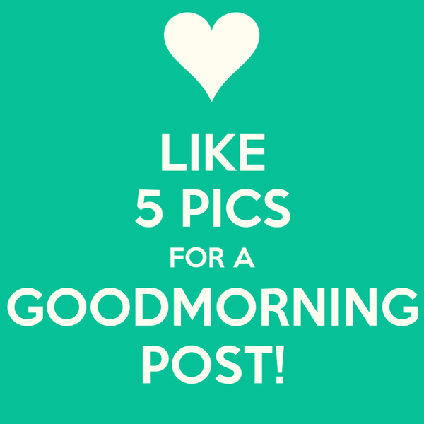 like 5 pics for a goodmorning post