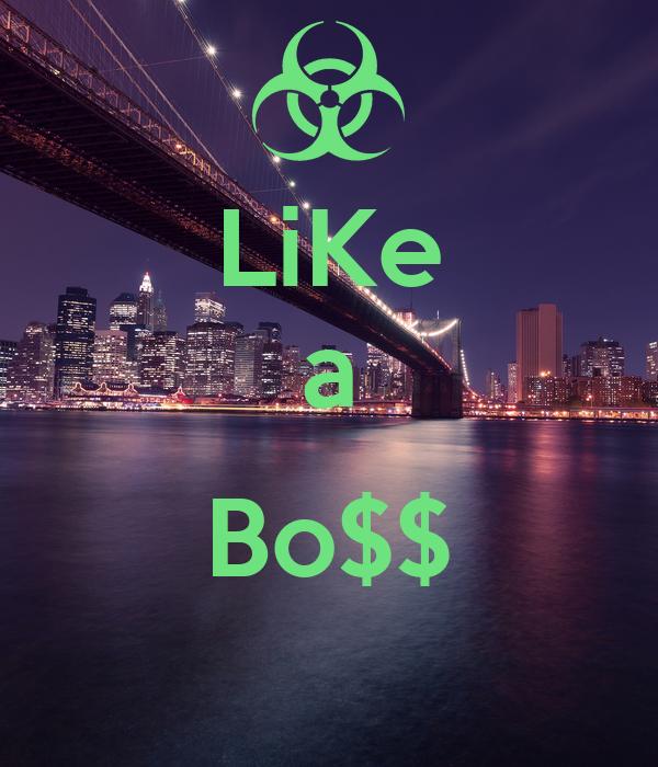 LiKe a  Bo$$