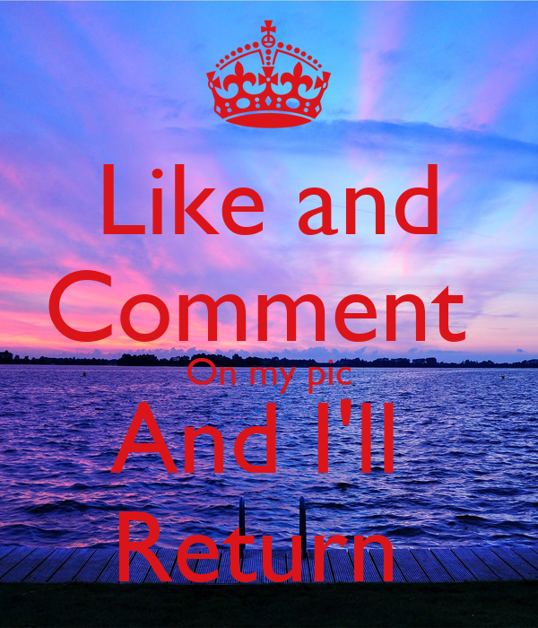 Like and Comment  On my pic And I'll  Return