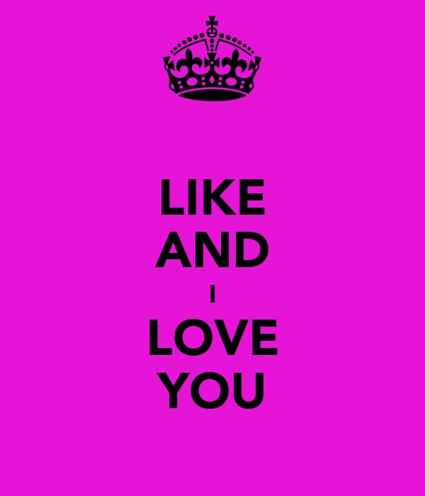 LIKE AND I LOVE YOU