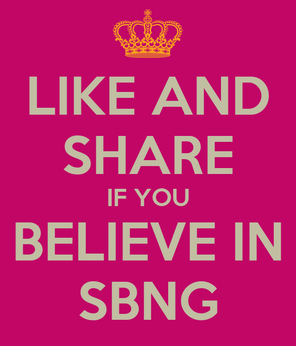 LIKE AND SHARE IF YOU BELIEVE IN SBNG