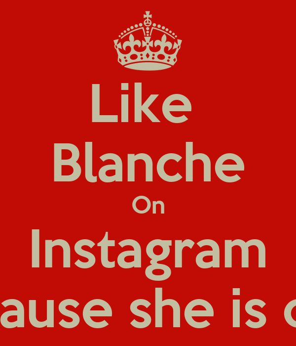 Like  Blanche On Instagram Because she is cool