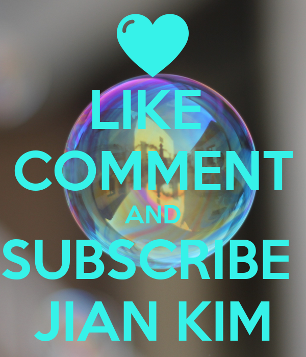 LIKE  COMMENT AND SUBSCRIBE  JIAN KIM