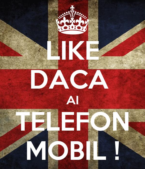 LIKE DACA  AI TELEFON MOBIL !