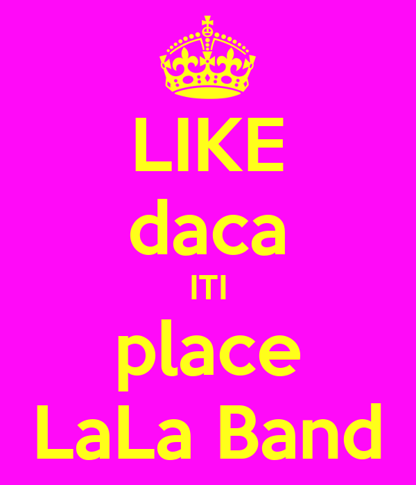 LIKE daca ITI place LaLa Band