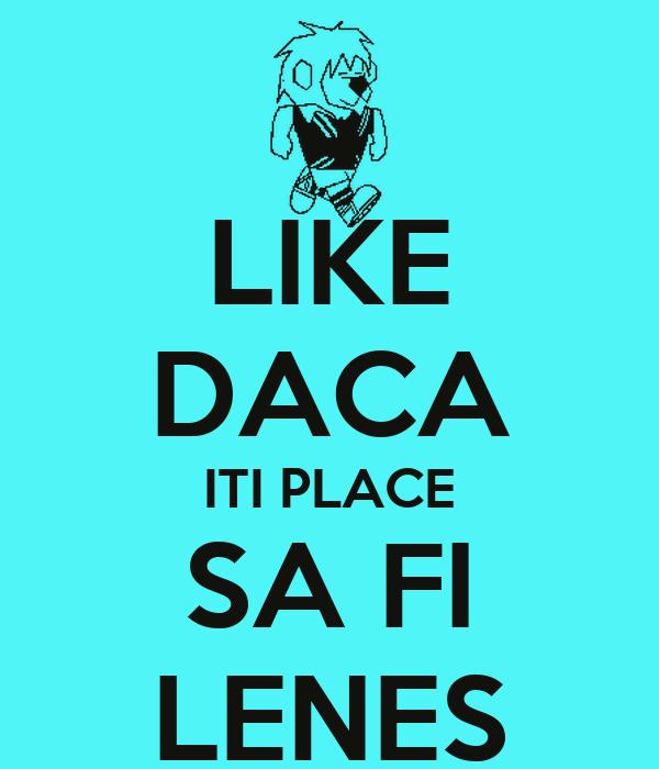 LIKE DACA ITI PLACE SA FI LENES