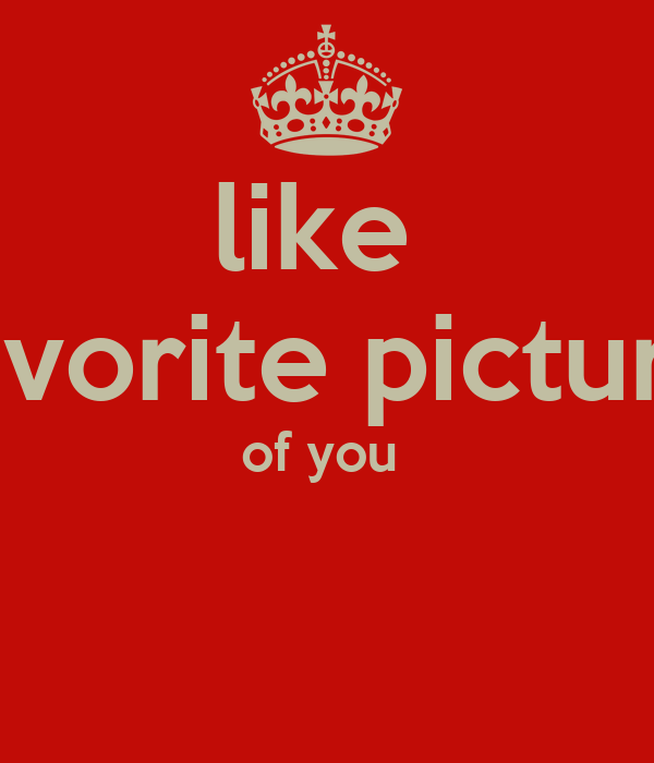 like  favorite picture of you