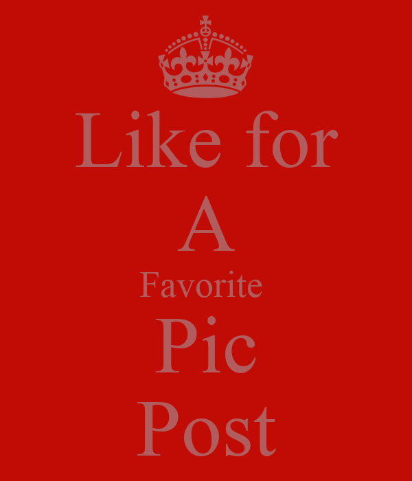 Like for A Favorite  Pic Post