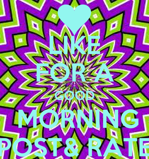 LIKE FOR A GOOD  MORNING POST& RATE
