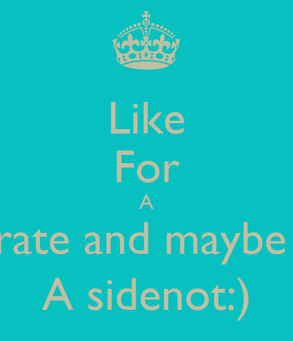 Like For A rate and maybe  A sidenot:)