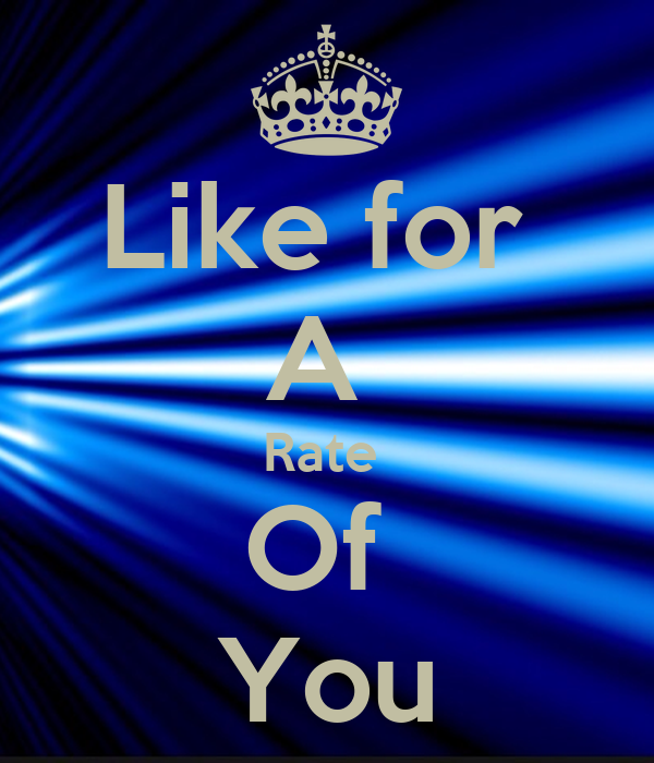 Like for  A  Rate  Of  You