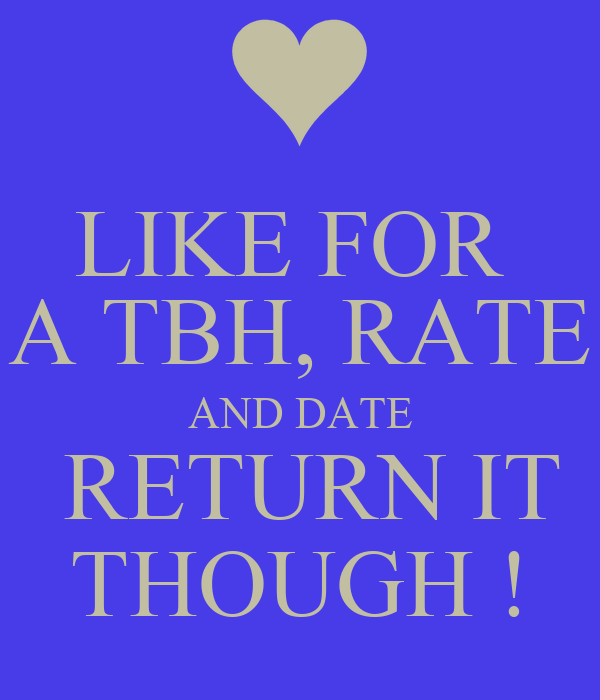 LIKE FOR  A TBH, RATE AND DATE  RETURN IT THOUGH !