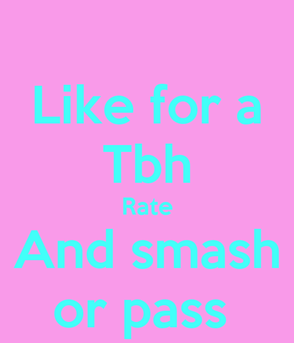 Like for a Tbh Rate And smash or pass