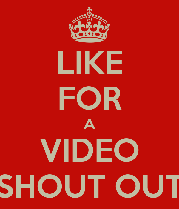 LIKE FOR A VIDEO SHOUT OUT